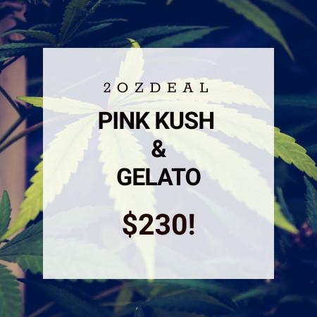 Buy 2OZ DEAL – PINK KUSH & GELATO online Canada
