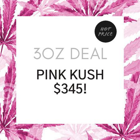 Buy 3OZ DEAL – PINK KUSH online Canada