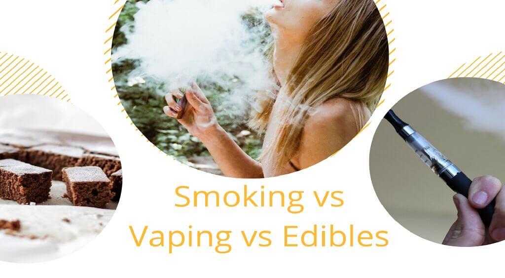Smoking vs Vaping vs Edibles